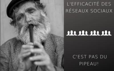 L'EFFICACITE DES RESEAUX SOCIAUX – C'EST PAS DU PIPEAU!